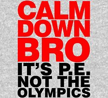 Calm Down Bro it's PE Unisex T-Shirt