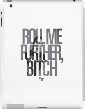 Roll Me Further, Bitch by coffeespoon