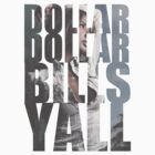 dollar dollar bills y'all tshirt  by jackthewebber