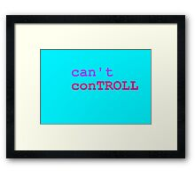 Can't ConTROLL Framed Print