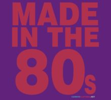 Made In The 80s by CarbonClothing