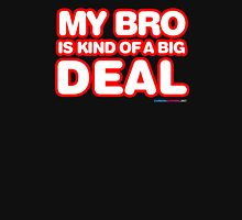 My Bro Is Kind Of A Big Deal Unisex T-Shirt