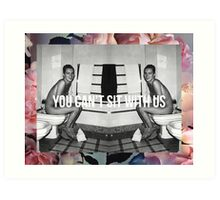 You can't sit with us. Art Print