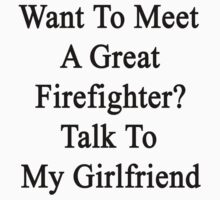 Want To Meet A Great Firefighter? Talk To My Girlfriend  by supernova23