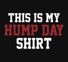 This Is My Hump Day Shirt by BrightDesign