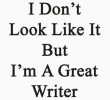 I Don't Look Like It But I'm A Great Writer  by supernova23