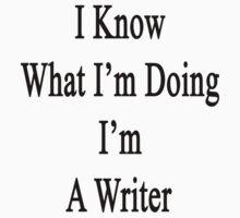 I Know What I'm Doing I'm A Writer  by supernova23