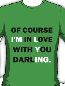 Of course Im in love with your darling T-Shirt