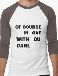 Of course Im in love with your darling Men's Baseball ¾ T-Shirt