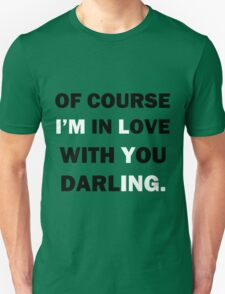 Of course Im in love with your darling Unisex T-Shirt