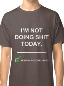 Im not doing shit today Classic T-Shirt