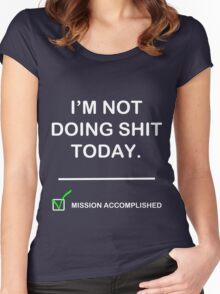 Im not doing shit today Women's Fitted Scoop T-Shirt