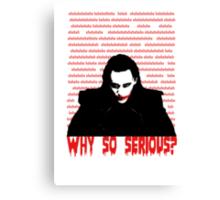 ehehehehe - WHY SO SERIOUS? Canvas Print