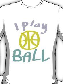 i play ball T-Shirt