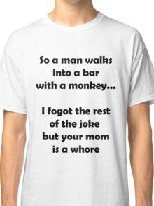 So A Man Walks Into A Bar... Classic T-Shirt
