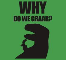 Why Do We Graar? by jezkemp