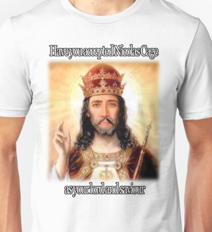 have you accepted Nicolas Cage as your lord and savior ? Unisex T-Shirt