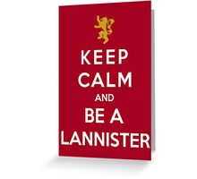 Keep Calm And Be A Lannister Greeting Card