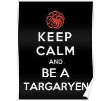 Keep Calm And Be A Targaryen Poster