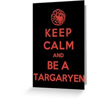 Keep Calm And Be A Targaryen (Color Version) Greeting Card