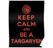 Keep Calm And Be A Targaryen (Color Version) Poster