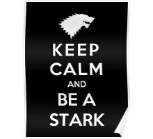 Keep Calm And Be A Stark (White Version) Poster