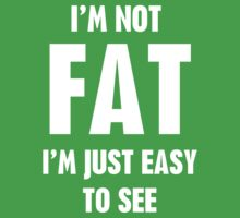 I'm Not Fat I'm Just Easy To See by funkybreak