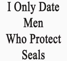 I Only Date Men Who Protect Seals  by supernova23