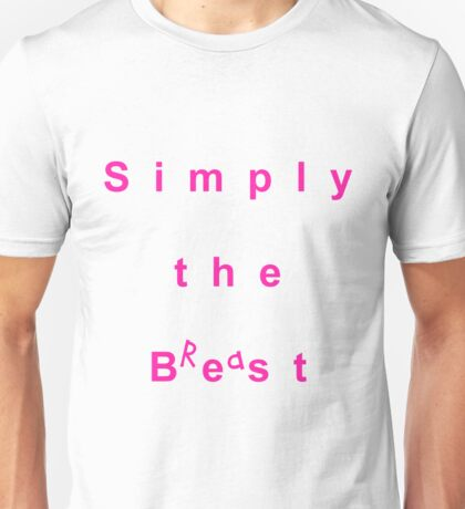 simply the breast Unisex T-Shirt