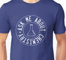 Ask me about Chemistry Unisex T-Shirt