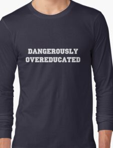 Dangerously Overeducated Long Sleeve T-Shirt