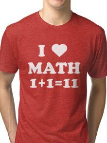 I love math. 1 + 1 = 11 Tri-blend T-Shirt
