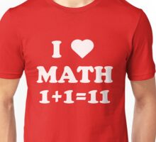 I love math. 1 + 1 = 11 Unisex T-Shirt