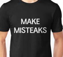 Make Misteaks Unisex T-Shirt