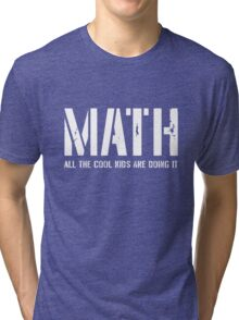 Math. All the cool kids are doing it Tri-blend T-Shirt
