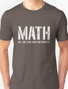 Math. All the cool kids are doing it Unisex T-Shirt