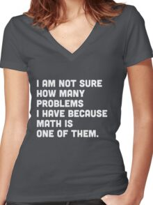 Not sure how many problems I have because math is one of them  Women's Fitted V-Neck T-Shirt