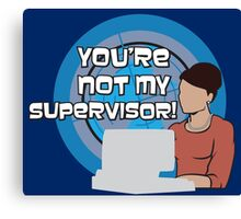 You're NOT my Supervisor! Canvas Print