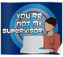 You're NOT my Supervisor! Poster