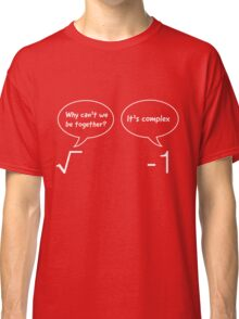 Funny Math Illustration: Why can't we be together. It's complex Classic T-Shirt