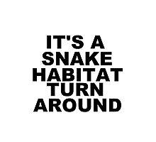 its a snake habitat turn around! Photographic Print