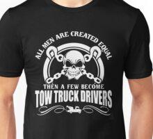 A Few Men Become Tow Truck Drivers Unisex T-Shirt