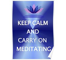 Keep calm and carry on meditating Poster
