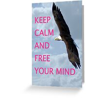 Keep calm and free your mind Greeting Card