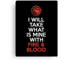 House Targaryen I Will Take What Is Mine With Fire & Blood Canvas Print