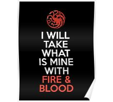House Targaryen I Will Take What Is Mine With Fire & Blood Poster