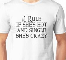 #1 Rule If she's hot and single, she's crazy. Unisex T-Shirt