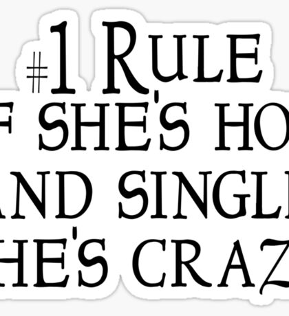 #1 Rule If she's hot and single, she's crazy. Sticker