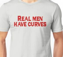 Real men have curves Unisex T-Shirt
