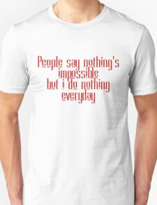 People say nothing's impossible but I do nothing everyday T-Shirt